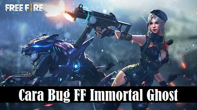 Cara Bug FF Immortal Ghost