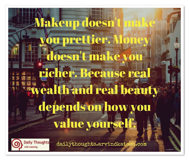 Makeup, prettier, Money, richer, Daily Thought, Image, wealth, beauty, depends,