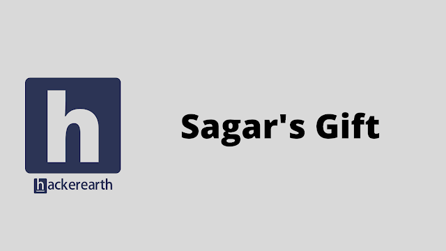 HackerEarth Sagar's Gift problem solution