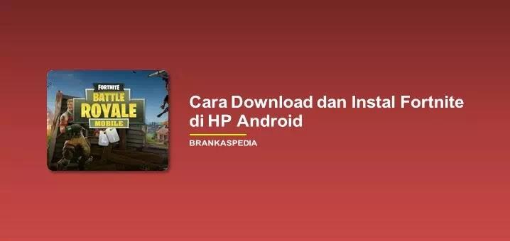 Cara Instal Game Fortnite di Ponsel Android