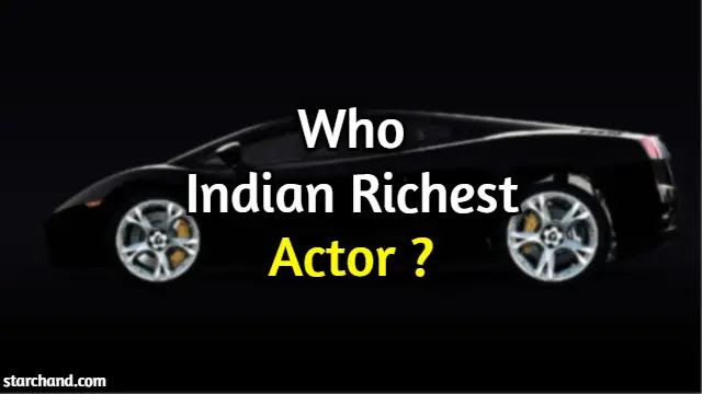 Who is richest actor in India in 2020?