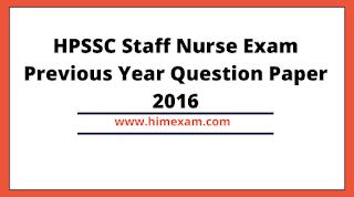 HPSSC Staff Nurse Exam Previous Year Question Paper 2016