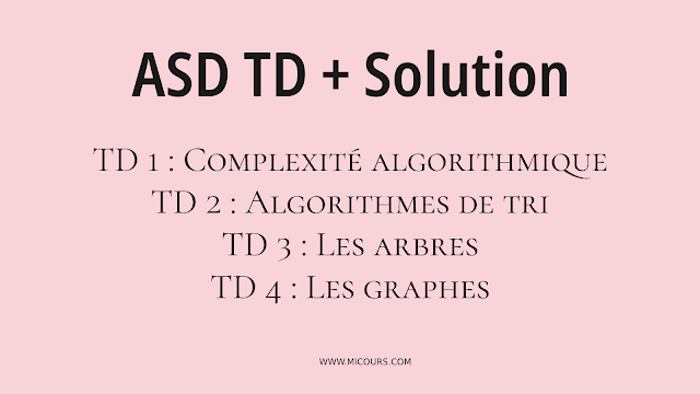 TD ASD3  avec solution : Complexité algorithmique -  Algorithmes de tri - Les arbres - Les graphes