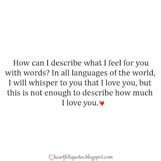 How can I describe what I feel for you? | Heartfelt Love And Life Quotes