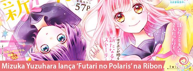 Mizuka Yuzuhara lança 'Futari no Polaris' na Ribon