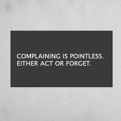 Inspirational Quote - Complaining is Pointless, Either Act or Forget - Friday Frivolity via Devastate Boredom -- Encouraging Quotes and Printables to Re-Motivate Your New Years Resolutions!