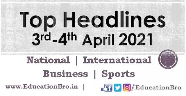 Top Headlines 3rd-4th April 2021: EducationBro