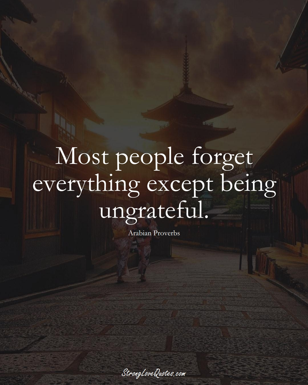 Most people forget everything except being ungrateful. (Arabian Sayings);  #aVarietyofCulturesSayings