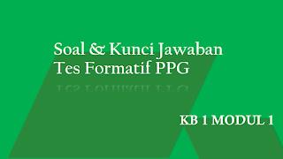 Soal dan Kunci Jawaban Tes Formatif Modul 1 KB 1 PPG 2020