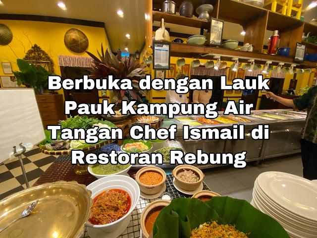 Berbuka Puasa dengan Lauk Pauk Kampung Air Tangan Chef Ismail di Restoran Rebung