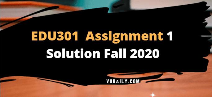 EDU301 Assignment No 1 Solution Fall 2020