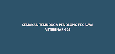 Semakan Temuduga Penolong Pegawai Veterinar G29 2020