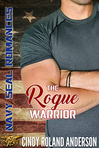 The Rogue Warrior (Navy SEAL Romances 2.0) by Cindy Roland Anderson