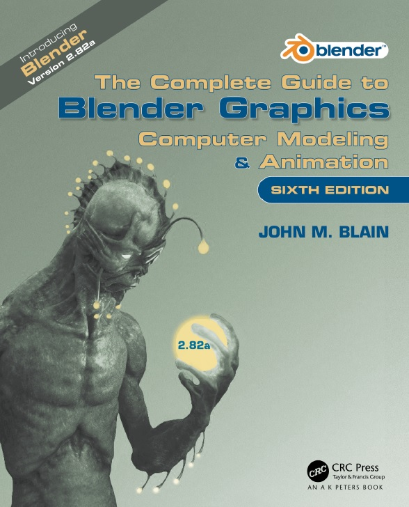 The Complete Guide to Blender Graphics: Computer Modeling & Animation, Sixth Edition