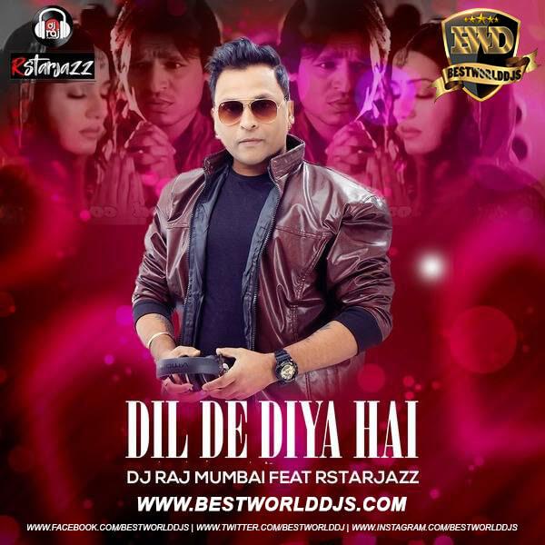 Dil De Diya Hai (Remix) - DJ Raj Mumbai Feat Rstarjazz