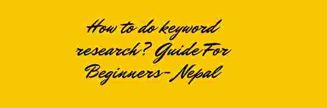 How to do keyword research? Guide For Beginners- Nepal