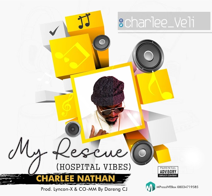 DOWNLOAD MP3: CharleeVeli - My Rescue (Hospital Vibes) (Prod. By Lyncon X, M & M by Dareng CJ)