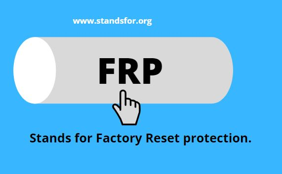FRP-Stands for Factory Reset protection.