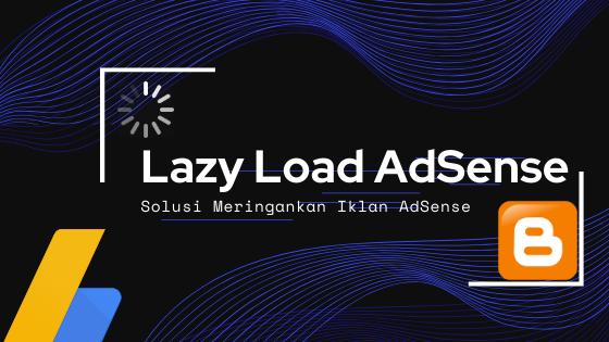 Cara Memasang Lazy Load Adsense Blogger Terbaru