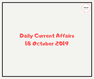 Daily Current Affairs 18 October 2019
