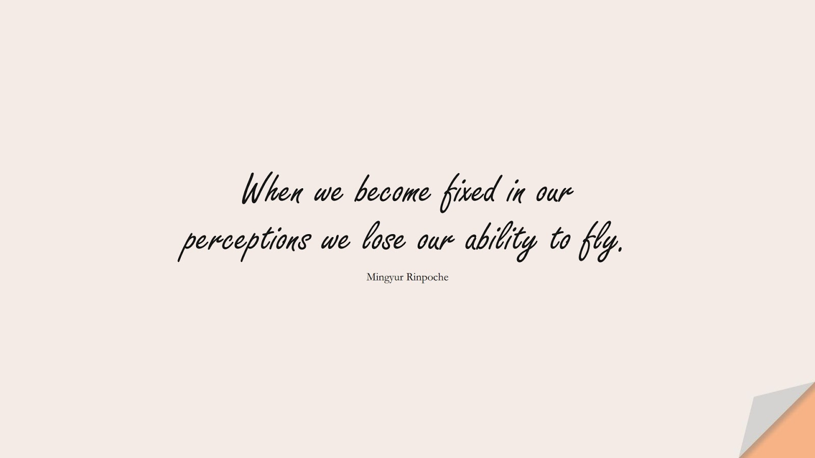 When we become fixed in our perceptions we lose our ability to fly. (Mingyur Rinpoche);  #StoicQuotes