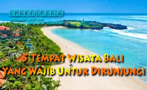 5 Tempat Wisata Bali Yang Wajib Untuk Dikunjungi Shobatasmo