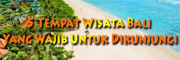 5 Tempat Wisata Bali Yang Wajib Untuk Dikunjungi
