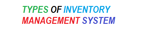Types of Inventory Management System