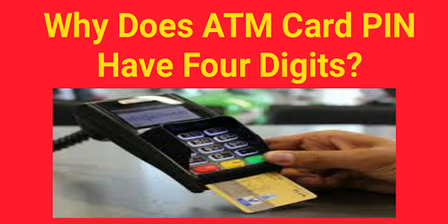 Why Does the ATM Card PIN have Four Digits?