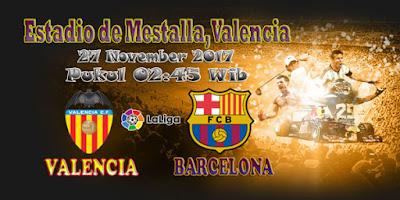JUDI BOLA DAN CASINO ONLINE - PREDIKSI SKOR LALIGA SPANYOL VALENCIA VS BARCELONA 27 NOVEMBER 2017