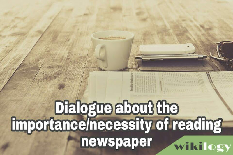 Dialogue about the importance necessity of reading newspaper