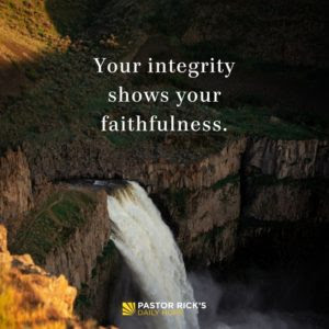 Your Integrity Shows Your Faithfulness by Rick Warren