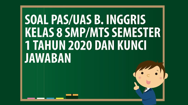 Soal PAS/UAS Bahasa Inggris Kelas 8 SMP/MTS Semester 1 Tahun 2020
