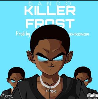 Bando- Killer Frost | MP3 DOWNLOAD
