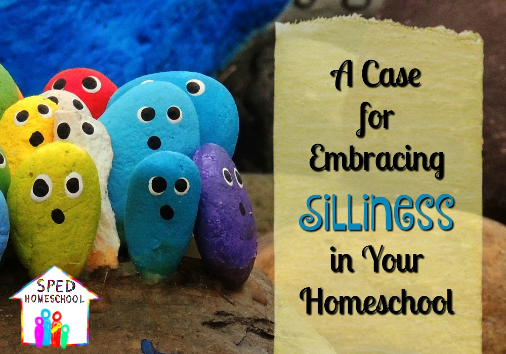 A Case for Embracing Silliness in Your Homeschool