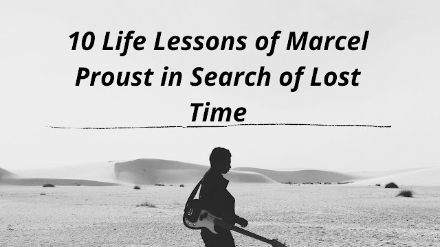 10 Life Lessons of Marcel Proust in Search of Lost Time