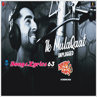 Ik Mulaqaat Lyrics Ayushmann Khurrana Dream Girl [2019]