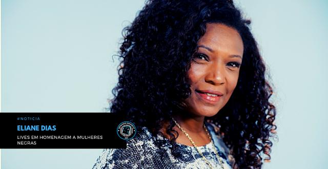Eliane Dias vai promover lives em homenagem a mulheres negras
