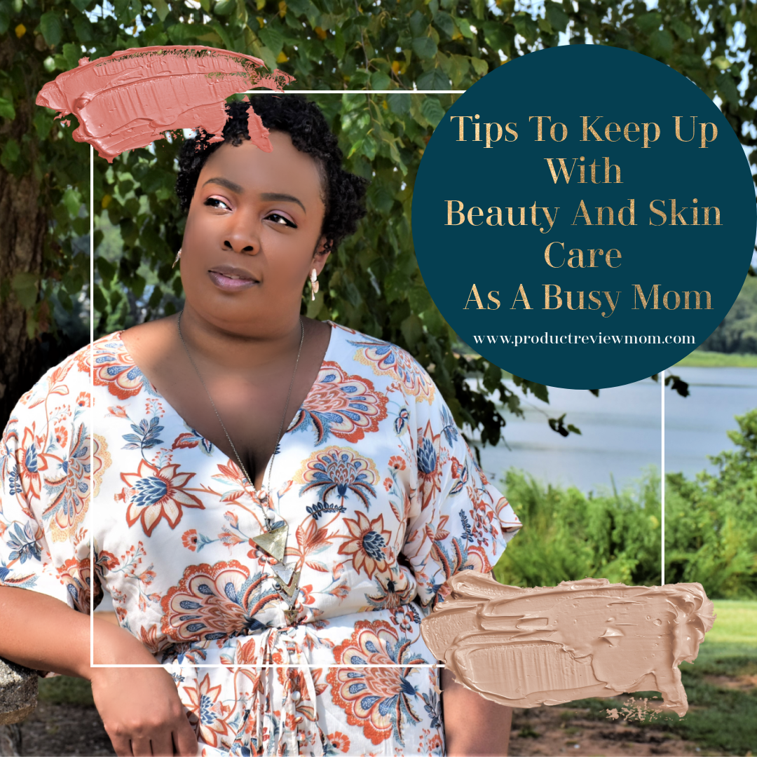 Tips To Keep Up With Beauty And Skin Care As A Busy Mom