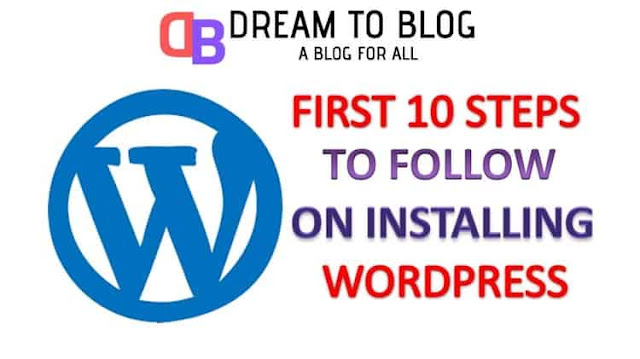 First 10 Steps To Follow After Installing Wordpress on Your Blog