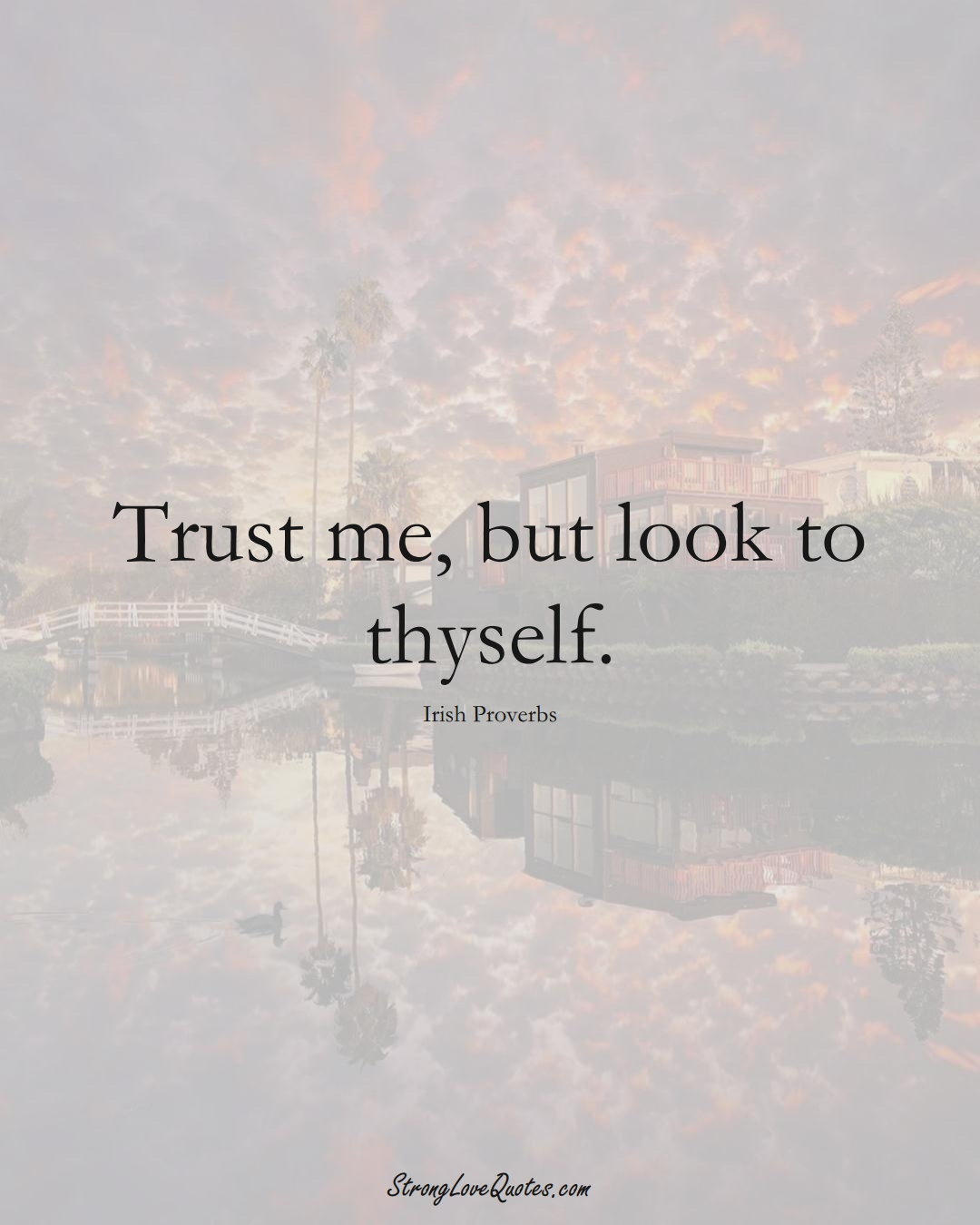 Trust me, but look to thyself. (Irish Sayings);  #EuropeanSayings