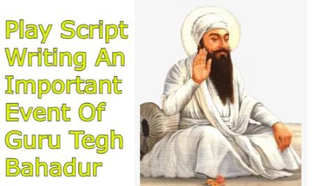 Play Script Writing An Important Event Of Guru Tegh Bahadur