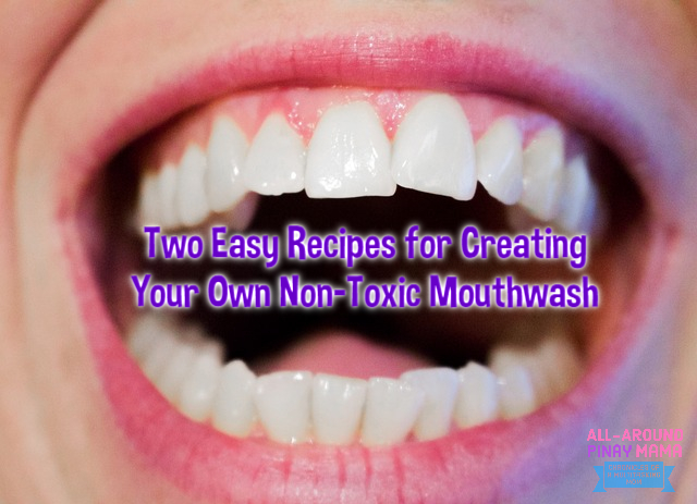 All-Around Pinay Mama, Guest Post, Homemade Mouthwash, Mouthwash Recipe, Two Easy Recipes for Creating Your Own Non-Toxic Mouthwash