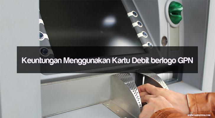 keuntungan bila menggunakan kartu debit berlogo GPN