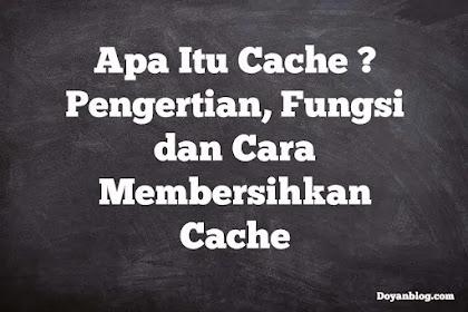 Apa Itu Cache ? Pengertian, Fungsi dan Cara Membersihkannya