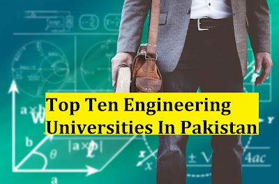 Top Ten Engineering Universities In Pakistan