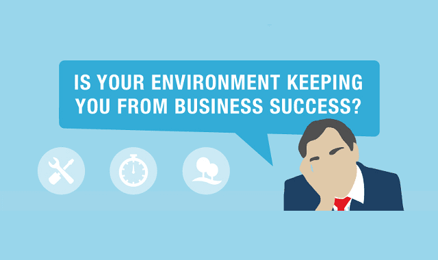 Is Your Environment Keeping You From Business Success?
