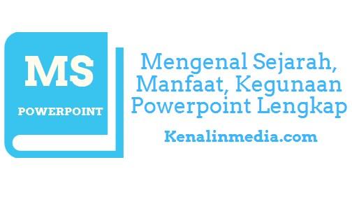 Mengenal Sejarah, Manfaat, Kegunaan Powerpoint Lengkap