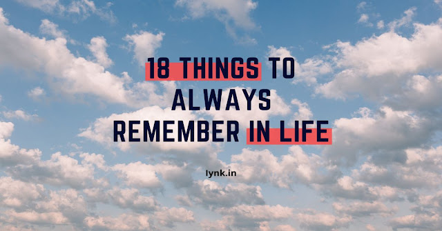 18 Things To ALWAYS Remember In Life