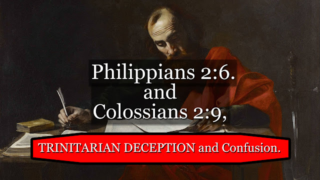 Philippians 2:6 and Colossians 2:9, TRINITARIAN DECEPTION and Confusion.
